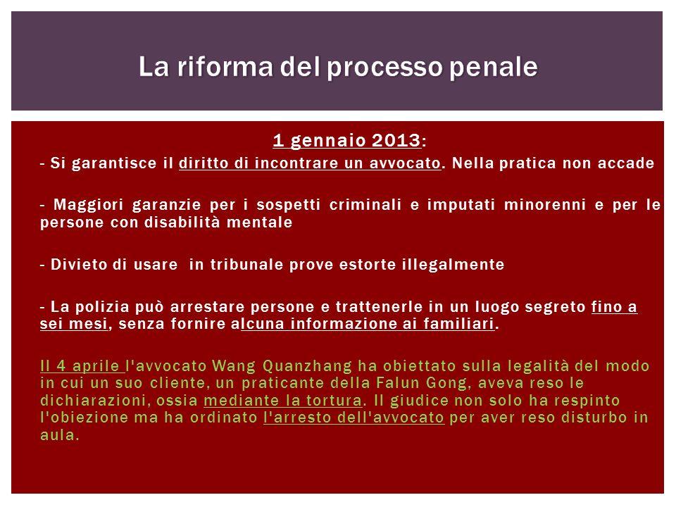 1 gennaio 2013: - Si garantisce il diritto di incontrare un avvocato. Nella pratica non accade - Maggiori garanzie per i sospetti criminali e imputati