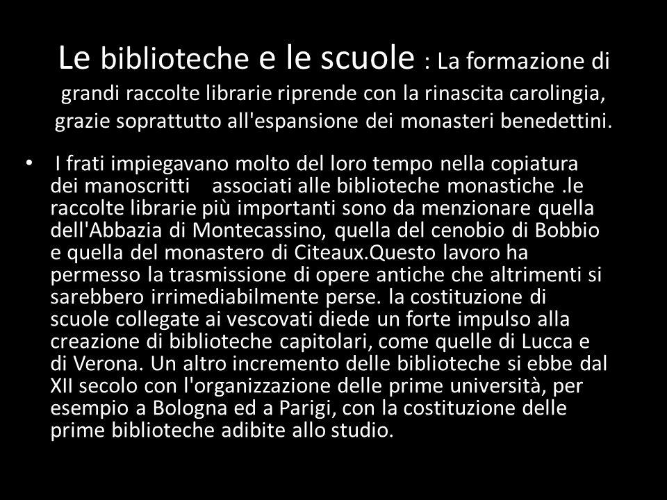 Le biblioteche e le scuole : La formazione di grandi raccolte librarie riprende con la rinascita carolingia, grazie soprattutto all'espansione dei mon