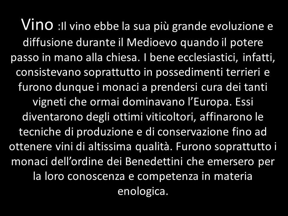 Vino :Il vino ebbe la sua più grande evoluzione e diffusione durante il Medioevo quando il potere passo in mano alla chiesa. I bene ecclesiastici, inf