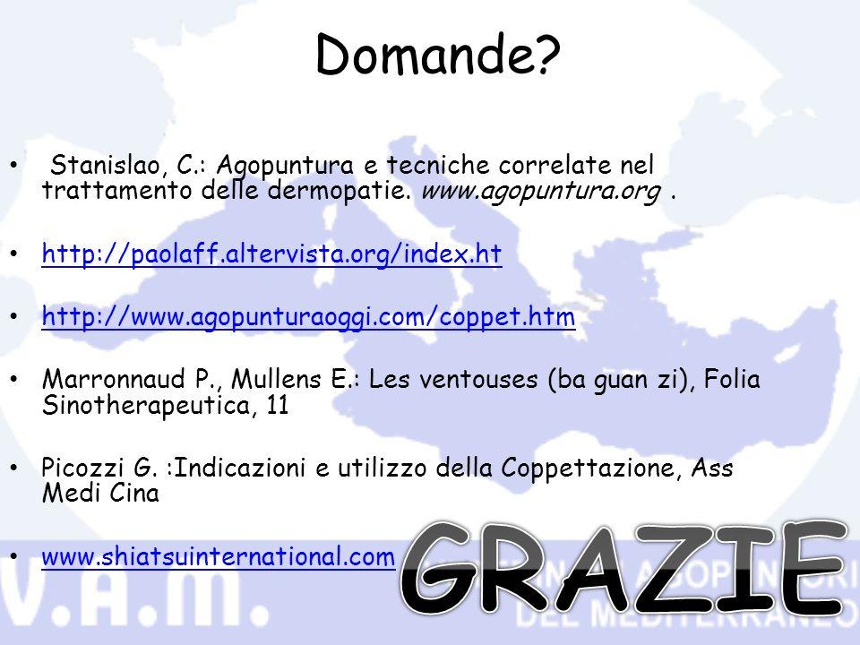 Domande? Stanislao, C.: Agopuntura e tecniche correlate nel trattamento delle dermopatie. www.agopuntura.org. http://paolaff.altervista.org/index.ht h