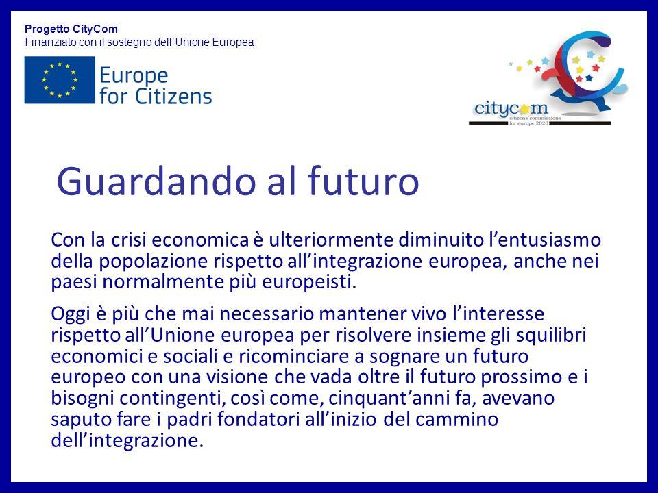 Progetto CityCom Finanziato con il sostegno dellUnione Europea Con la crisi economica è ulteriormente diminuito lentusiasmo della popolazione rispetto allintegrazione europea, anche nei paesi normalmente più europeisti.