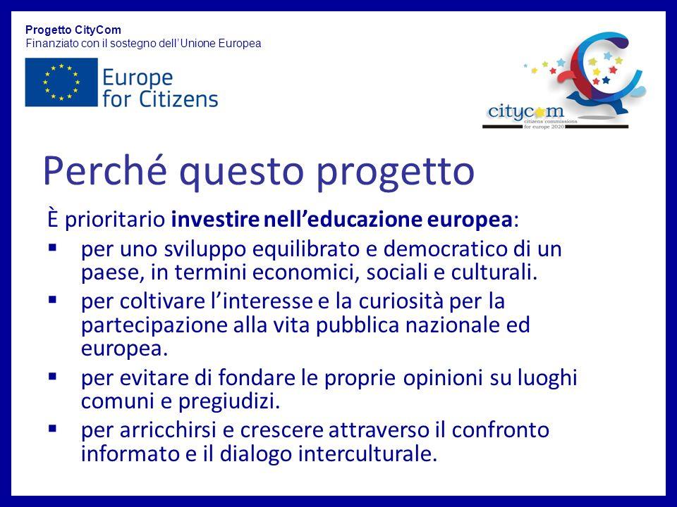 Progetto CityCom Finanziato con il sostegno dellUnione Europea È prioritario investire nelleducazione europea: per uno sviluppo equilibrato e democratico di un paese, in termini economici, sociali e culturali.