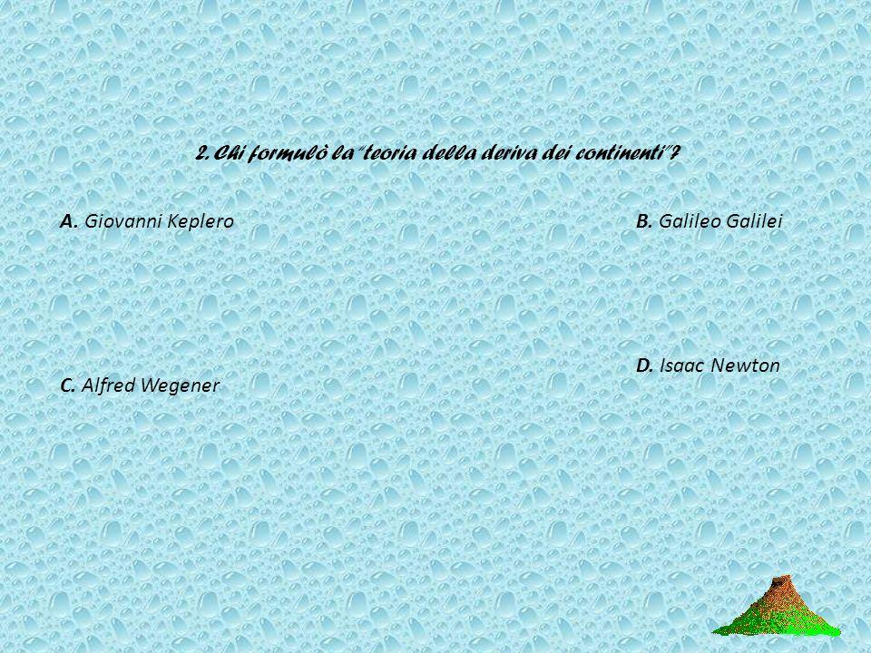 1. Cos è la teoria della tettonica a zolle? A. La teoria secondo la quale la Terra sarebbe sezionata in più gusci: crosta terrestre, mantello, nucleo