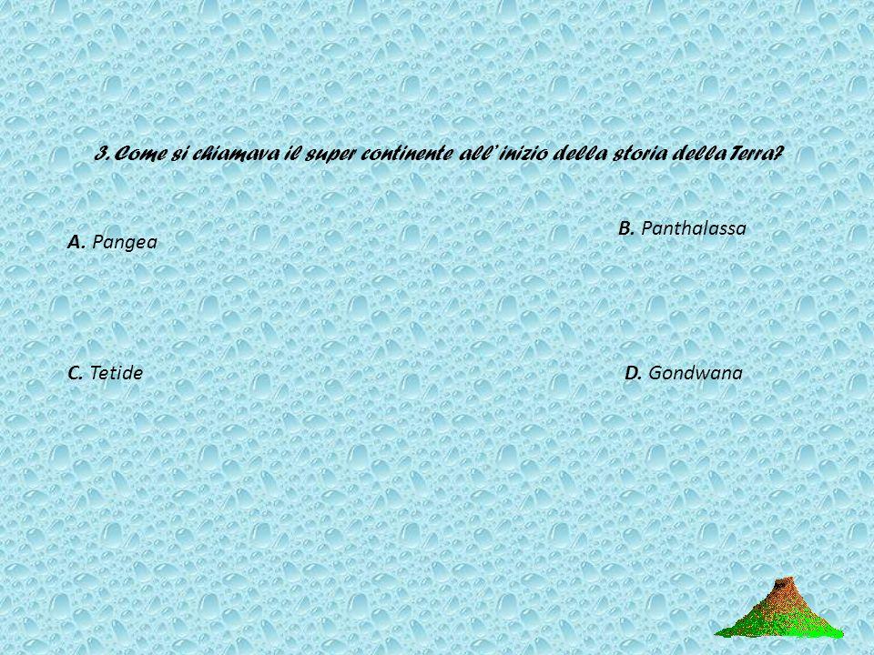 2. Chi formulò la teoria della deriva dei continenti? A. Giovanni KepleroB. Galileo Galilei C. Alfred Wegener D. Isaac Newton