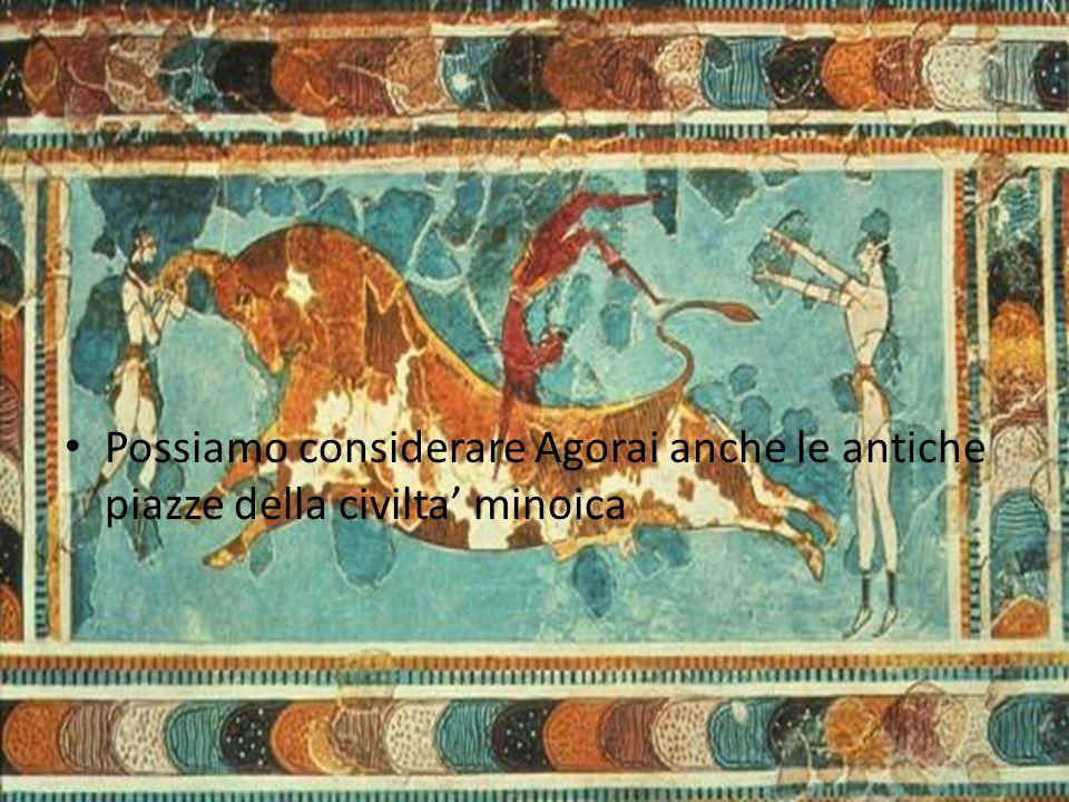 Possiamo considerare Agorai anche le antiche piazze della civilta minoica