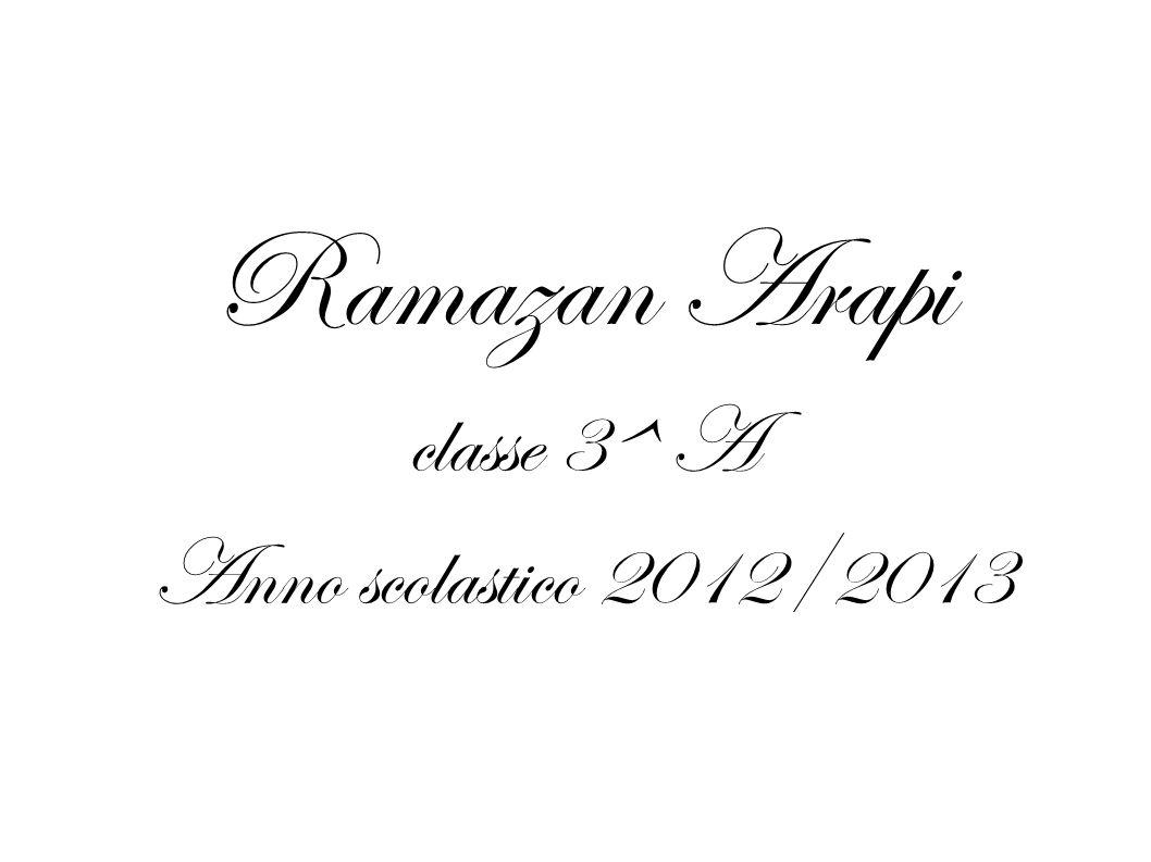 Ramazan Arapi classe 3^ A Anno scolastico 2012/2013