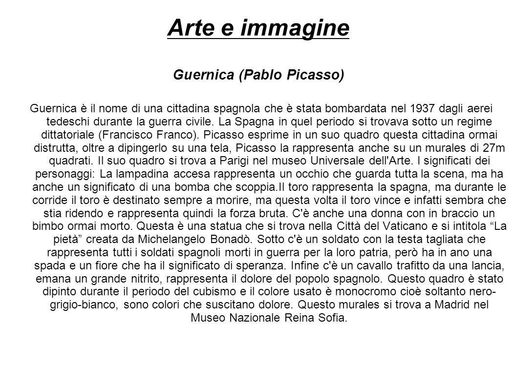 Arte e immagine Guernica (Pablo Picasso) Guernica è il nome di una cittadina spagnola che è stata bombardata nel 1937 dagli aerei tedeschi durante la