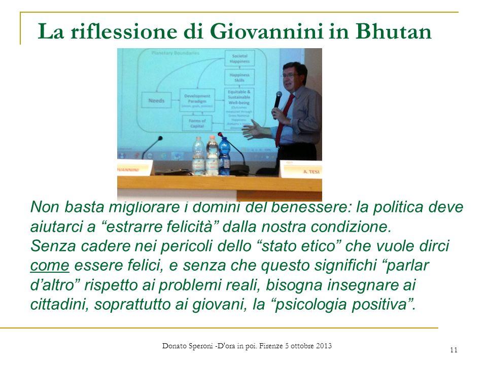 Donato Speroni -D'ora in poi. Firenze 5 ottobre 2013 11 La riflessione di Giovannini in Bhutan Non basta migliorare i domini del benessere: la politic