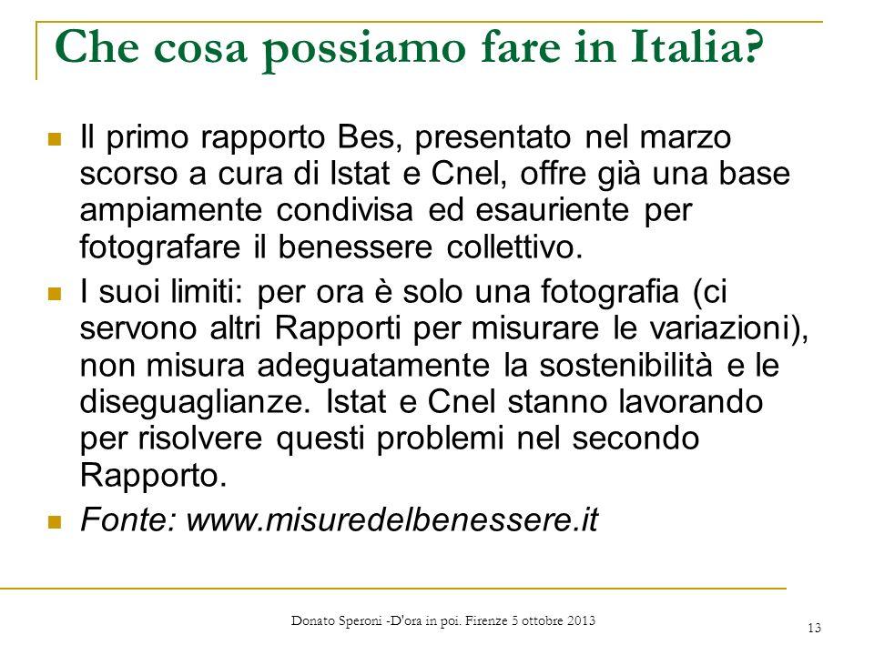 Che cosa possiamo fare in Italia? Il primo rapporto Bes, presentato nel marzo scorso a cura di Istat e Cnel, offre già una base ampiamente condivisa e