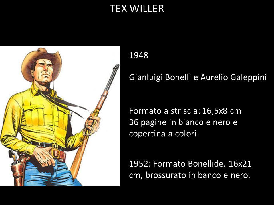 TEX WILLER 1948 Gianluigi Bonelli e Aurelio Galeppini Formato a striscia: 16,5x8 cm 36 pagine in bianco e nero e copertina a colori. 1952: Formato Bon