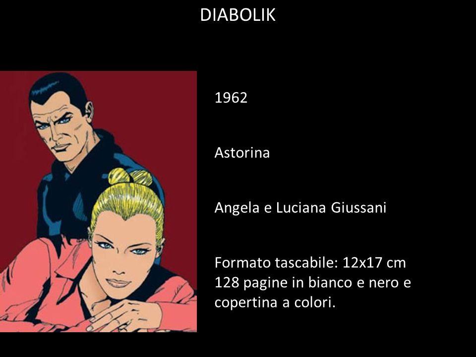 DIABOLIK 1962 Angela e Luciana Giussani Formato tascabile: 12x17 cm 128 pagine in bianco e nero e copertina a colori. Astorina