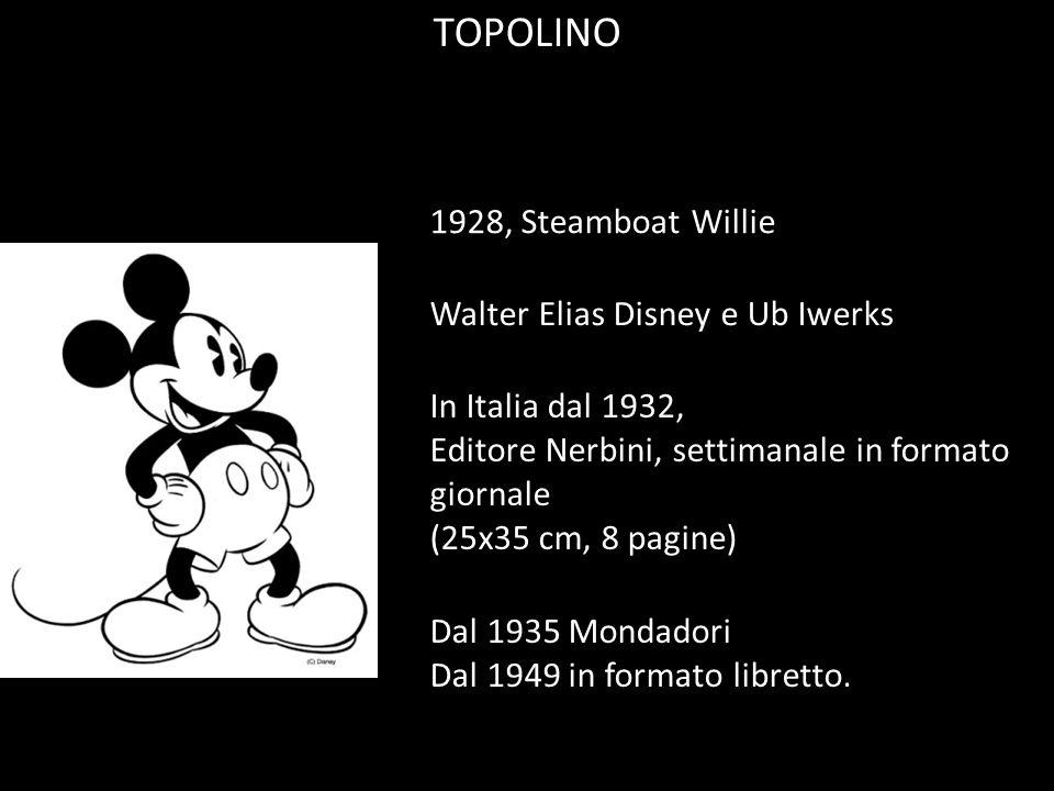 1928, Steamboat Willie In Italia dal 1932, Editore Nerbini, settimanale in formato giornale (25x35 cm, 8 pagine) Walter Elias Disney e Ub Iwerks Dal 1