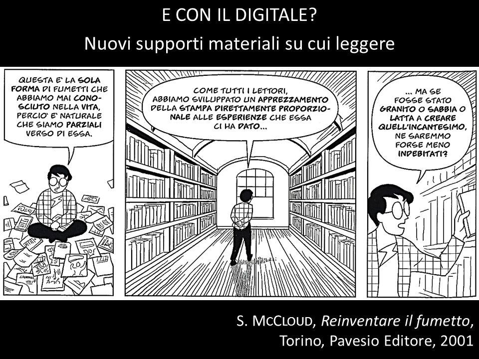 S. M C C LOUD, Reinventare il fumetto, Torino, Pavesio Editore, 2001 Nuovi supporti materiali su cui leggere E CON IL DIGITALE?