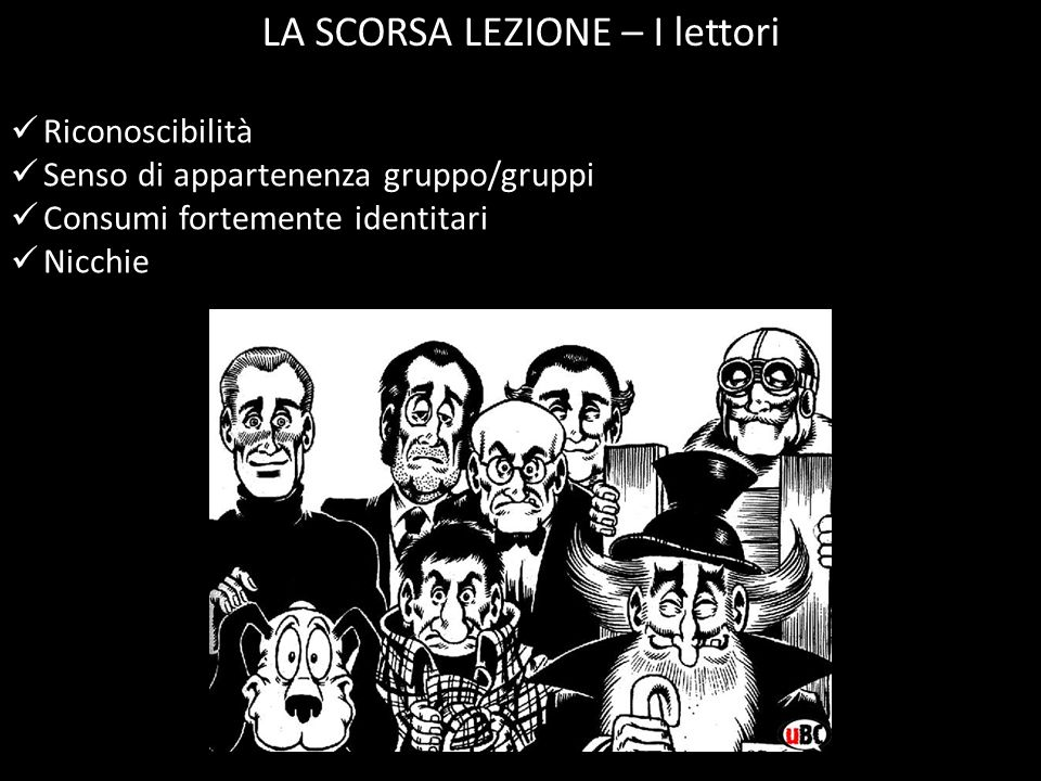 LA SCORSA LEZIONE – I lettori Riconoscibilità Senso di appartenenza gruppo/gruppi Consumi fortemente identitari Nicchie