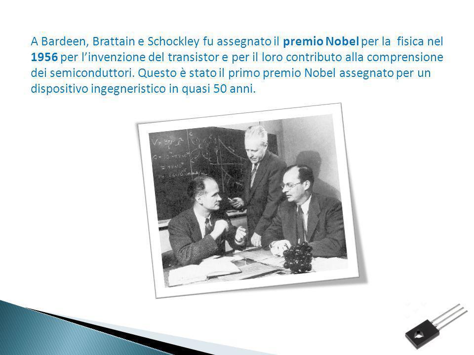 A Bardeen, Brattain e Schockley fu assegnato il premio Nobel per la fisica nel 1956 per linvenzione del transistor e per il loro contributo alla compr