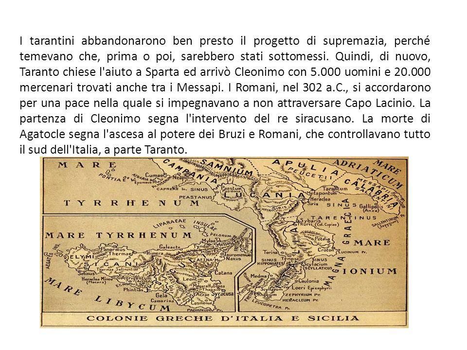 Le guerre di Pirro Una flotta romana entrò nella città, trasgredendo i patti di Cleonimo, ma venne sconfitta dai tarantini.
