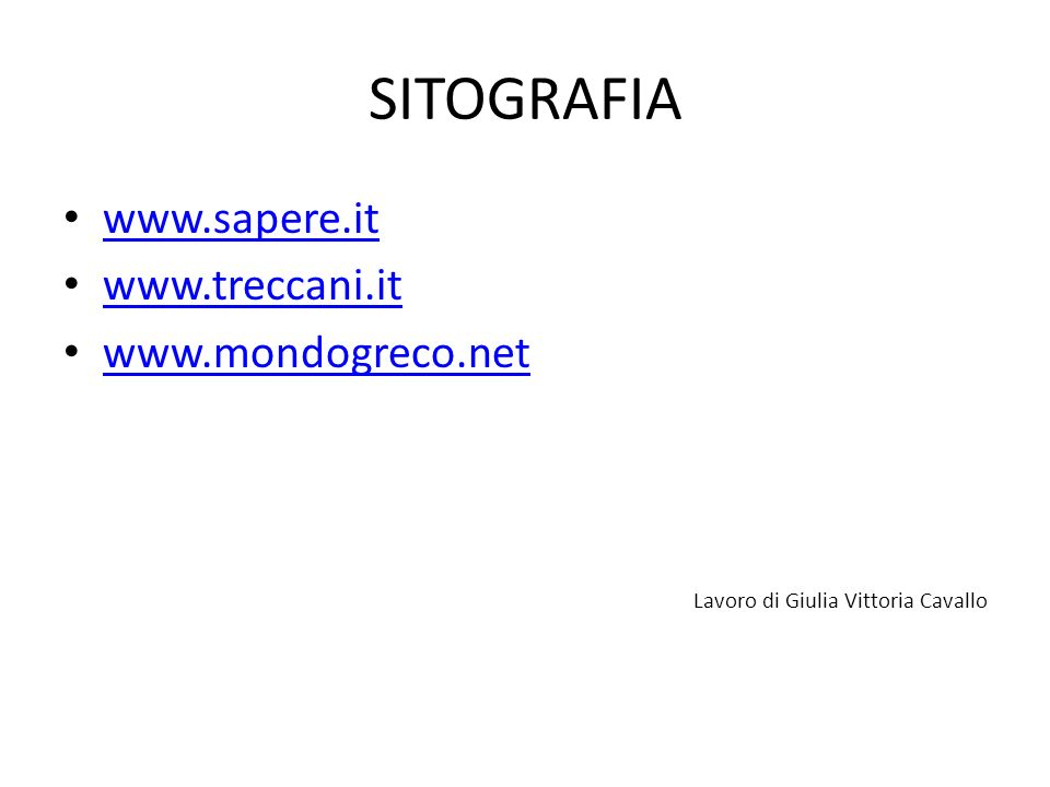 SITOGRAFIA www.sapere.it www.treccani.it www.mondogreco.net Lavoro di Giulia Vittoria Cavallo