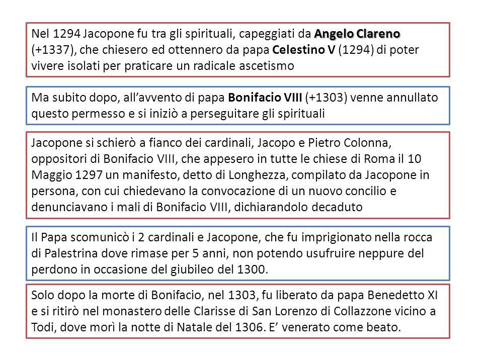 Angelo Clareno Nel 1294 Jacopone fu tra gli spirituali, capeggiati da Angelo Clareno (+1337), che chiesero ed ottennero da papa Celestino V (1294) di