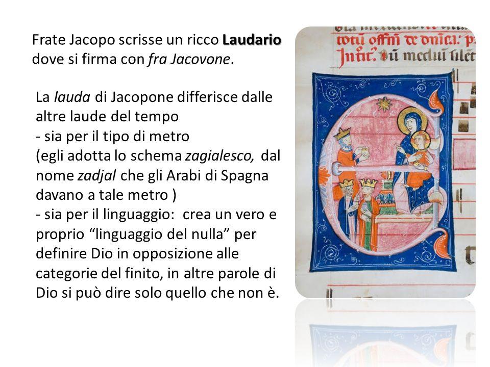 Laudario Frate Jacopo scrisse un ricco Laudario dove si firma con fra Jacovone. La lauda di Jacopone differisce dalle altre laude del tempo - sia per