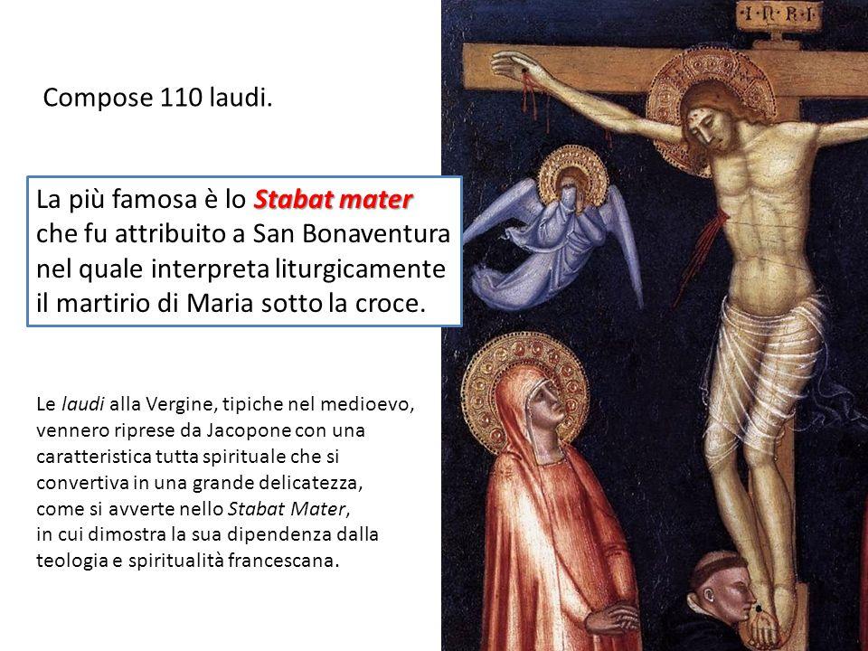 Stabat mater La più famosa è lo Stabat mater che fu attribuito a San Bonaventura nel quale interpreta liturgicamente il martirio di Maria sotto la cro