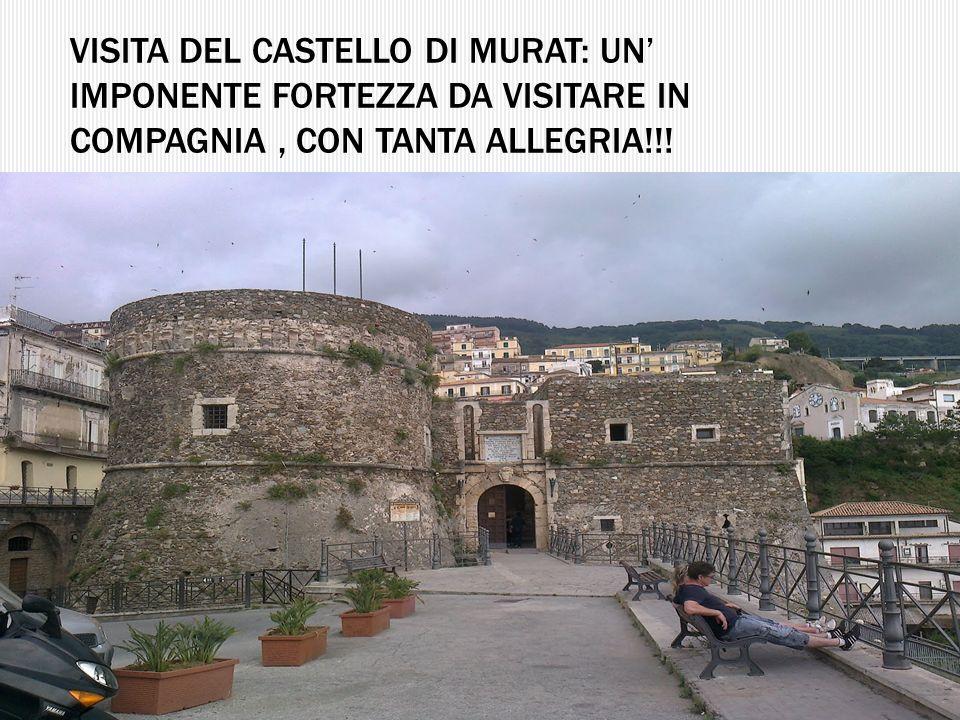 VISITA DEL CASTELLO DI MURAT: UN IMPONENTE FORTEZZA DA VISITARE IN COMPAGNIA, CON TANTA ALLEGRIA!!!