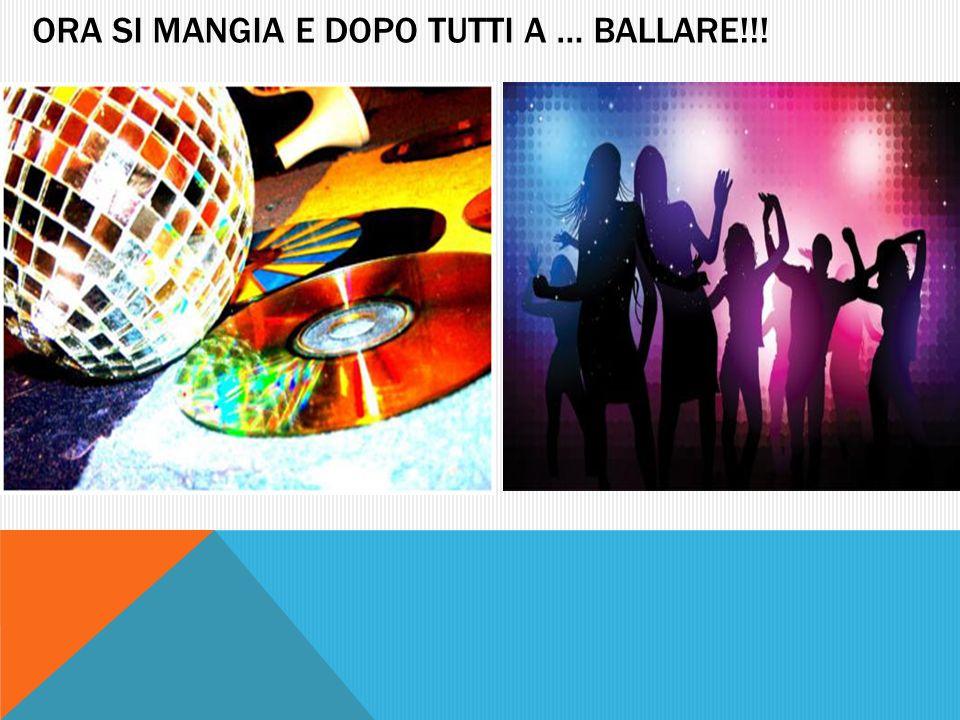 ORA SI MANGIA E DOPO TUTTI A … BALLARE!!!
