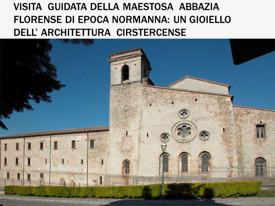 VISITA GUIDATA DELLA MAESTOSA ABBAZIA FLORENSE DI EPOCA NORMANNA: UN GIOIELLO DELL ARCHITETTURA CIRSTERCENSE