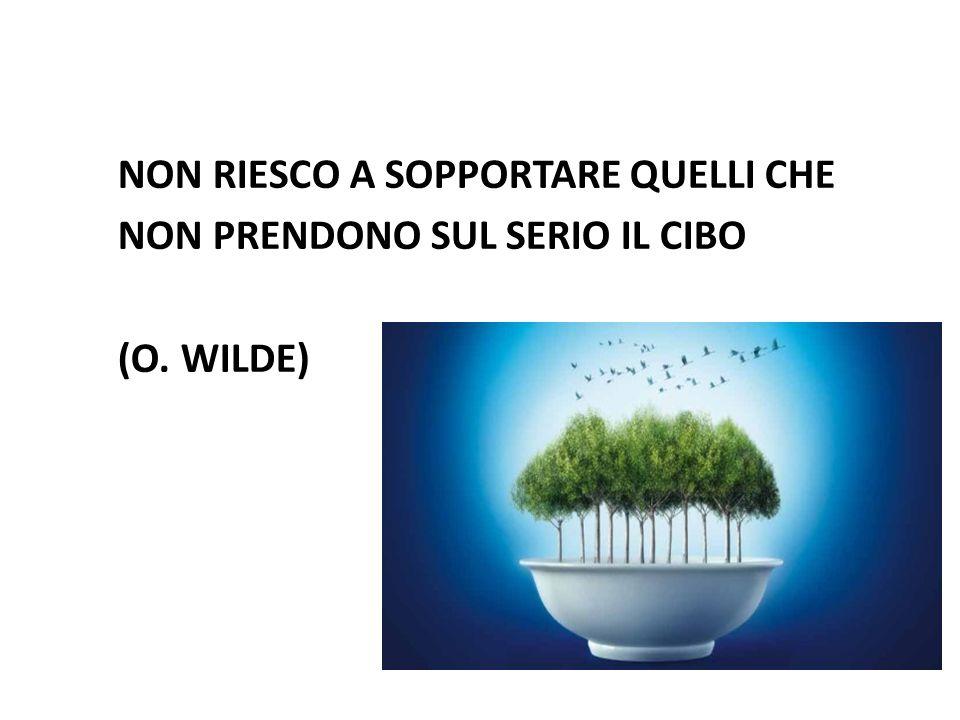 NON RIESCO A SOPPORTARE QUELLI CHE NON PRENDONO SUL SERIO IL CIBO (O. WILDE)