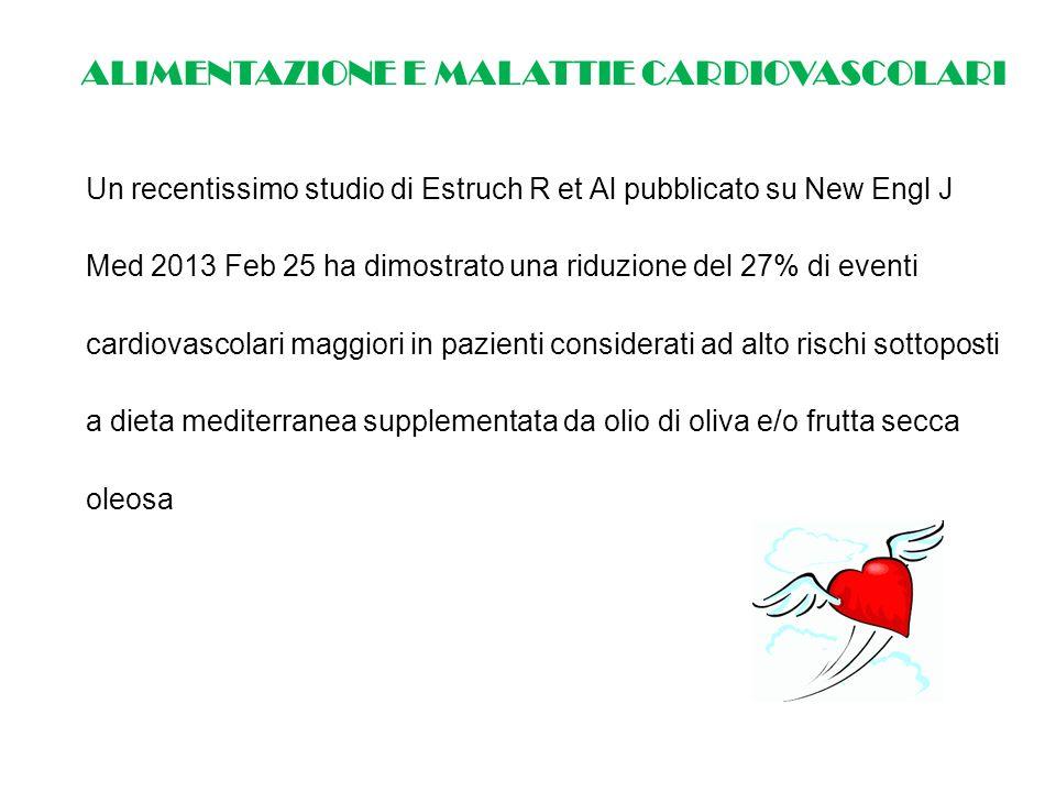 ALIMENTAZIONE E MALATTIE CARDIOVASCOLARI Un recentissimo studio di Estruch R et Al pubblicato su New Engl J Med 2013 Feb 25 ha dimostrato una riduzion