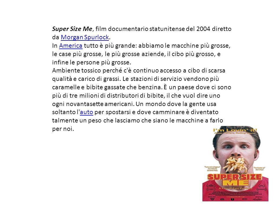 Super Size Me, film documentario statunitense del 2004 diretto da Morgan Spurlock.Morgan Spurlock In America tutto è più grande: abbiamo le macchine p