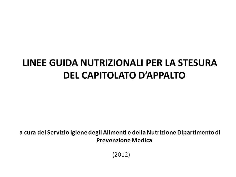 LINEE GUIDA NUTRIZIONALI PER LA STESURA DEL CAPITOLATO DAPPALTO a cura del Servizio Igiene degli Alimenti e della Nutrizione Dipartimento di Prevenzio