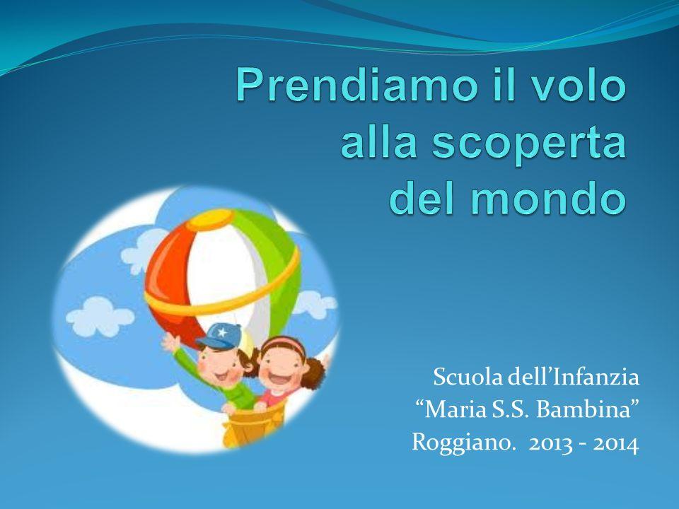 Scuola dellInfanzia Maria S.S. Bambina Roggiano. 2013 - 2014