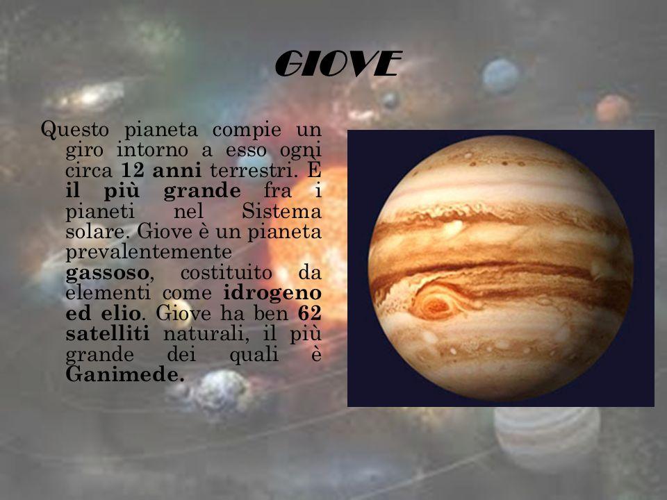 GIOVE Questo pianeta compie un giro intorno a esso ogni circa 12 anni terrestri. È il più grande fra i pianeti nel Sistema solare. Giove è un pianeta