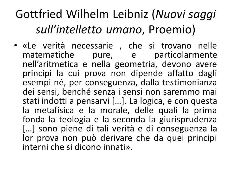 Gottfried Wilhelm Leibniz (Nuovi saggi sullintelletto umano, Proemio) «Le verità necessarie, che si trovano nelle matematiche pure, e particolarmente