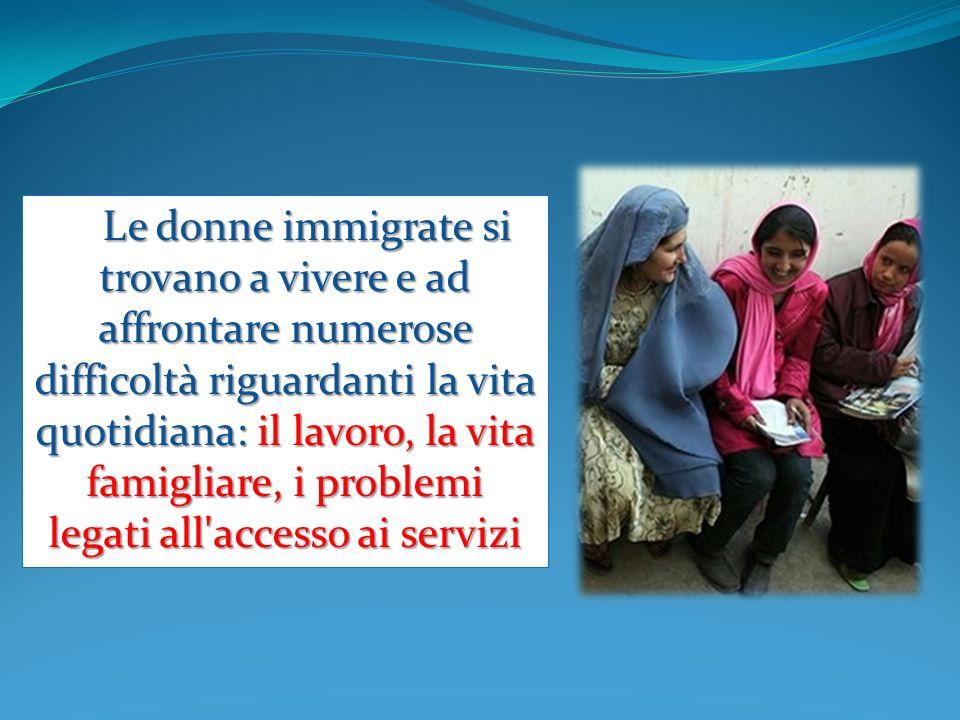 Le donne immigrate si trovano a vivere e ad affrontare numerose difficoltà riguardanti la vita quotidiana: il lavoro, la vita famigliare, i problemi l