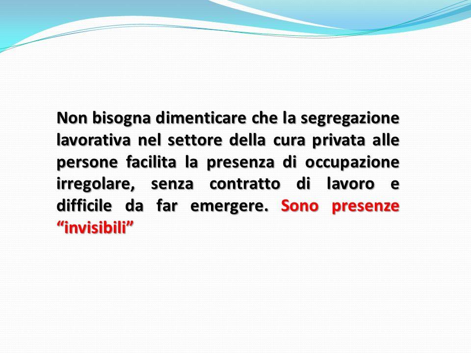 Non bisogna dimenticare che la segregazione lavorativa nel settore della cura privata alle persone facilita la presenza di occupazione irregolare, sen