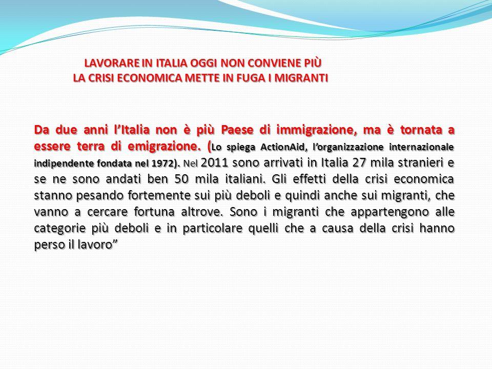 LAVORARE IN ITALIA OGGI NON CONVIENE PIÙ LA CRISI ECONOMICA METTE IN FUGA I MIGRANTI LAVORARE IN ITALIA OGGI NON CONVIENE PIÙ LA CRISI ECONOMICA METTE