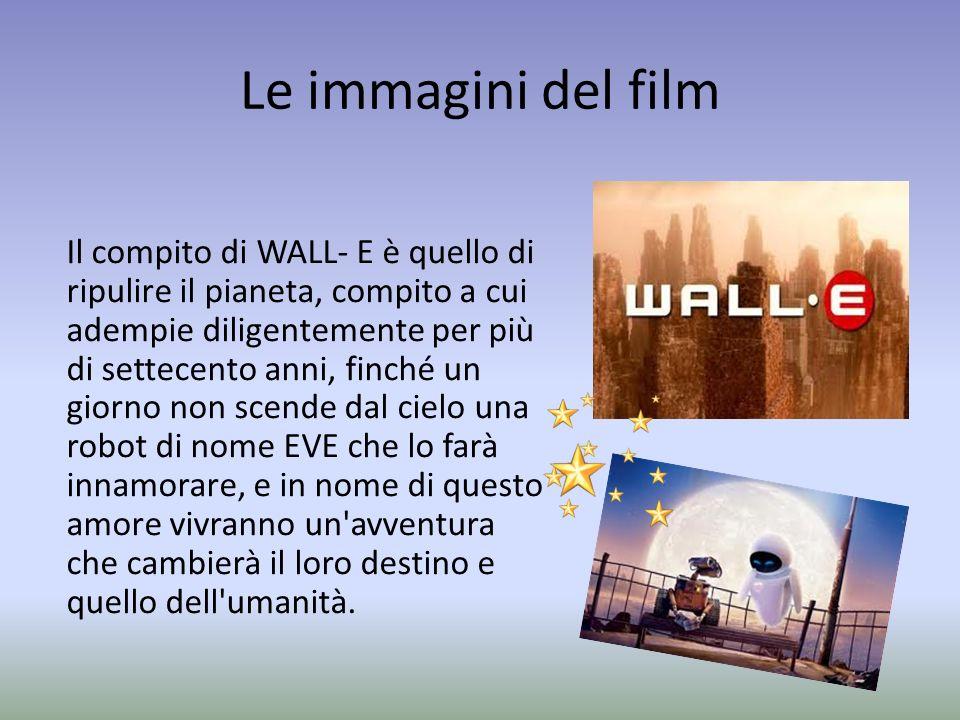 Le immagini del film Il compito di WALL- E è quello di ripulire il pianeta, compito a cui adempie diligentemente per più di settecento anni, finché un giorno non scende dal cielo una robot di nome EVE che lo farà innamorare, e in nome di questo amore vivranno un avventura che cambierà il loro destino e quello dell umanità.