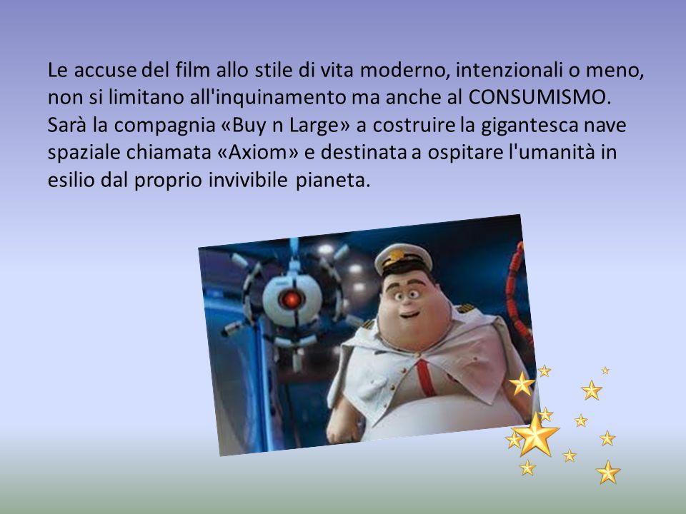 Le accuse del film allo stile di vita moderno, intenzionali o meno, non si limitano all inquinamento ma anche al CONSUMISMO.
