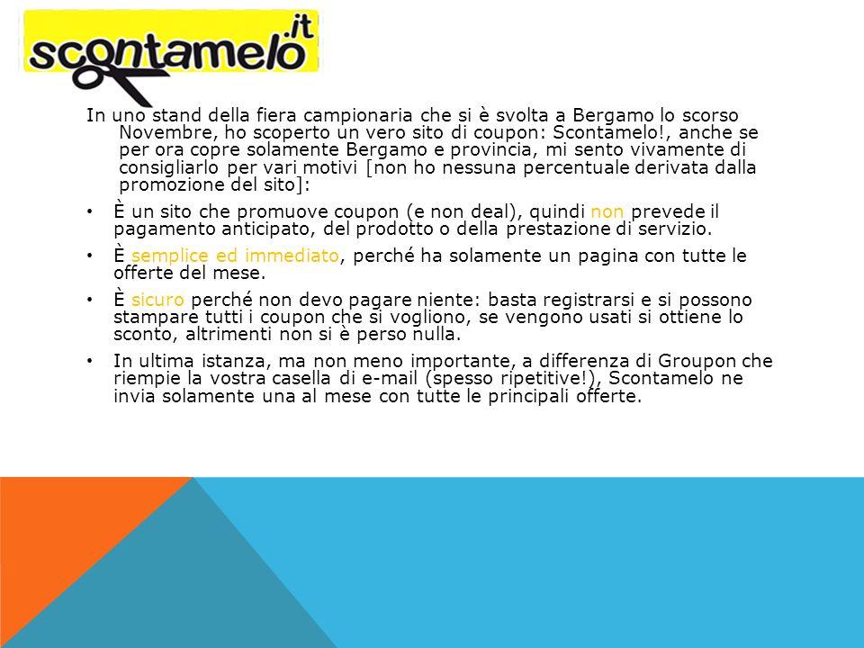 In uno stand della fiera campionaria che si è svolta a Bergamo lo scorso Novembre, ho scoperto un vero sito di coupon: Scontamelo!, anche se per ora c