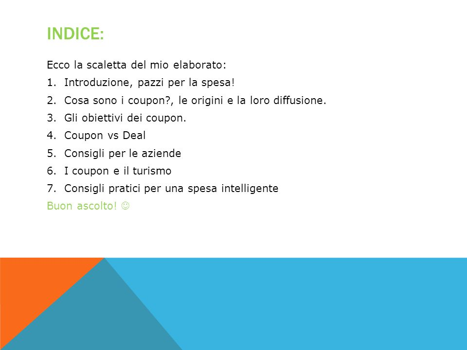 INDICE: Ecco la scaletta del mio elaborato: 1.Introduzione, pazzi per la spesa! 2.Cosa sono i coupon?, le origini e la loro diffusione. 3.Gli obiettiv