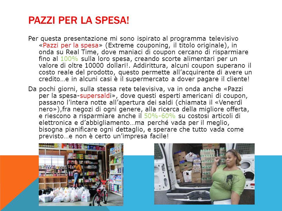 PAZZI PER LA SPESA! Per questa presentazione mi sono ispirato al programma televisivo «Pazzi per la spesa» (Extreme couponing, il titolo originale), i