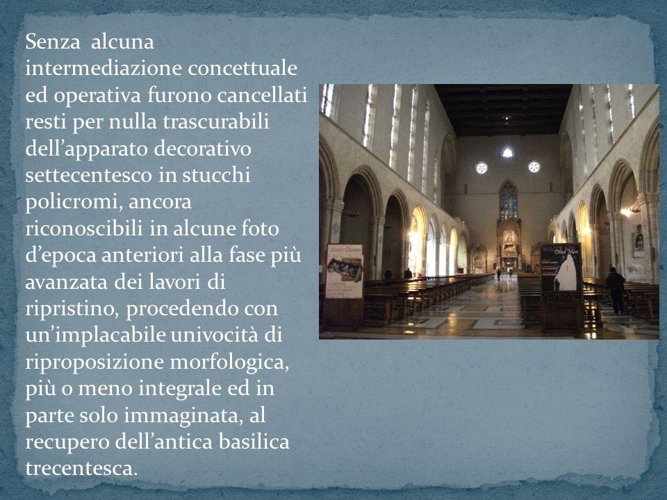 Senza alcuna intermediazione concettuale ed operativa furono cancellati resti per nulla trascurabili dellapparato decorativo settecentesco in stucchi