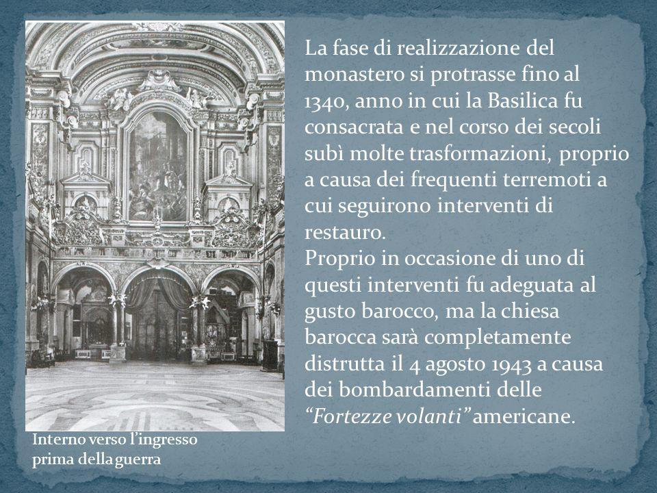 La fase di realizzazione del monastero si protrasse fino al 1340, anno in cui la Basilica fu consacrata e nel corso dei secoli subì molte trasformazio