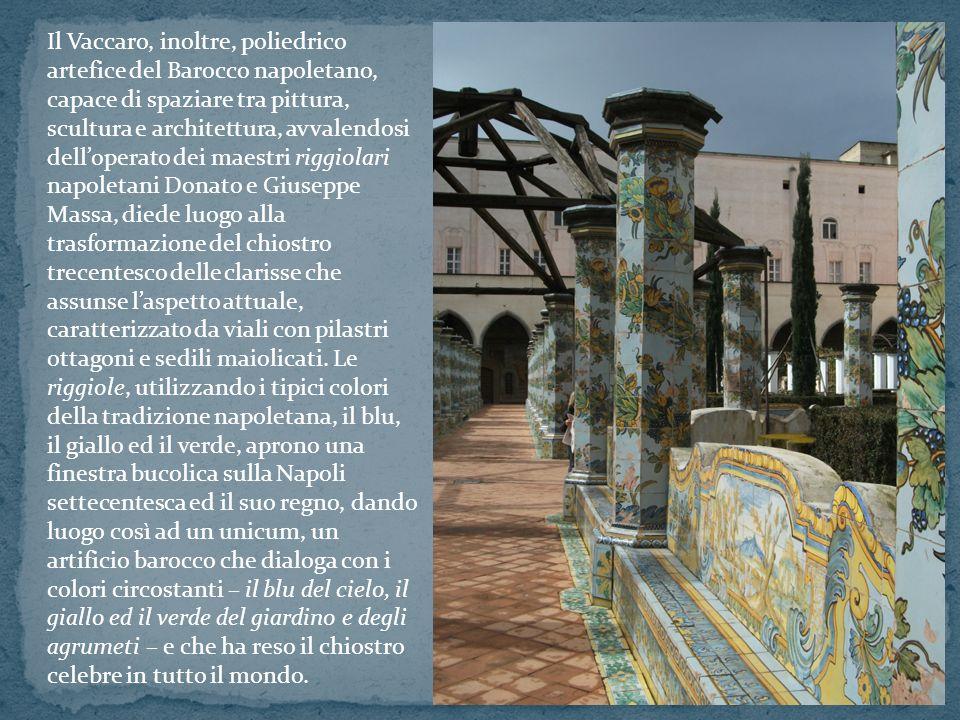 Il Vaccaro, inoltre, poliedrico artefice del Barocco napoletano, capace di spaziare tra pittura, scultura e architettura, avvalendosi delloperato dei