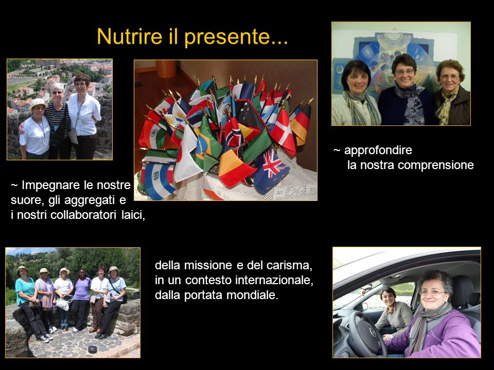 Nutrire il presente... Young Adults Program at the Centre ~ Impegnare le nostre suore, gli aggregati e i nostri collaboratori laici, ~ approfondire la