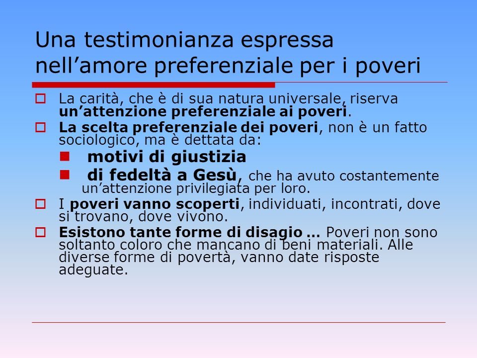 Una testimonianza espressa nellamore preferenziale per i poveri La carità, che è di sua natura universale, riserva unattenzione preferenziale ai poveri.