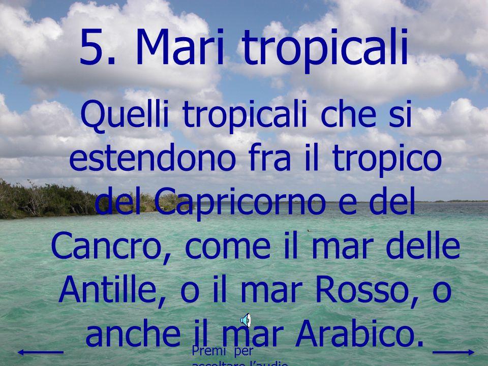 4. Mari temperati caldi Quelli temperati caldi come il mediterraneo, che è un mare chiuso e soleggiato. Premi per ascoltare laudio