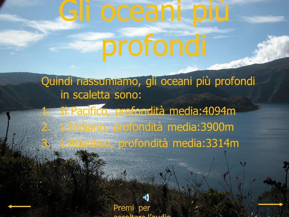 Il 70% di terre sono coperte dallacqua. Gli oceani sono tre: 1.Il Pacifico che ricopre 180 milioni di km2. La sua profondità media è di 4049m. Il suo