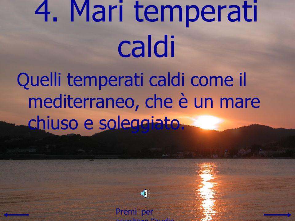 3. Mari temperati freschi Quelli temperati freschi situati a medie latitudini, come il mare del Nord o gran parte dellAtlantico. Premi per ascoltare l